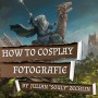 MAGICCON | How to Cosplay Fotografie