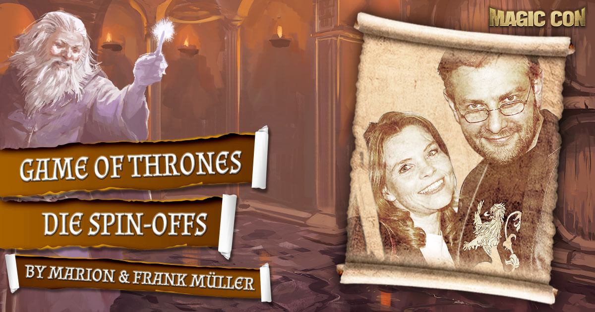 MagicCon 4 | Vortrag | Game of Thrones - die Spin-offs | by Marion & Frank Müller